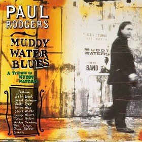 Muddy Water Blues (A Tribute To Muddy Waters) Paul Rodgers
