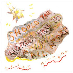 Should The World Fail To Fall Apart Peter Murphy