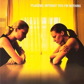 Without You I'm Nothing Placebo