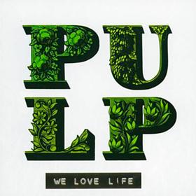 We Love Life Pulp
