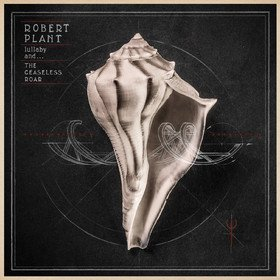 Lullaby And... The Ceaseless Roar Robert Plant