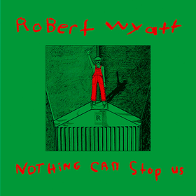 Nothing Can Us Now  Robert Wyatt