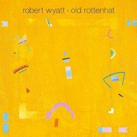 Old Rottenhat Robert Wyatt