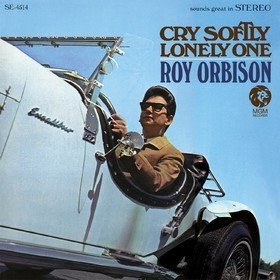 Cry Softly Lonely One Roy Orbison