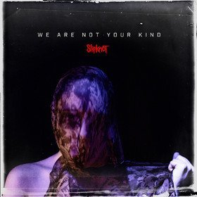 We Are Not Your Kind Slipknot