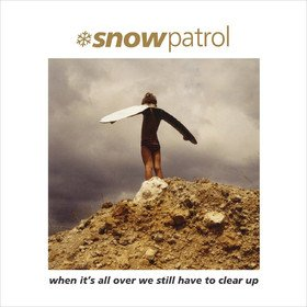 When It's All Over We Still Have To Clear Up Snow Patrol