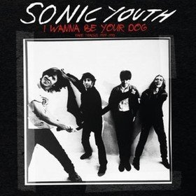 I Wanna Be Your Dog Sonic Youth