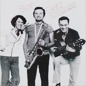 The Best Of Two Worlds Stan Getz/Joao Gilberto