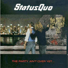 The Party Ain't Over Yet  Status Quo
