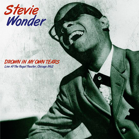 Drown In My Own Tears: Live At the Regal Theater Chicago 1962 Stevie Wonder