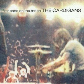First Band On The Moon The Cardigans