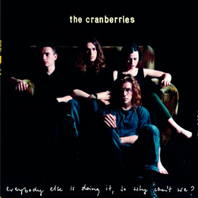 Everybody Else Is Doing It, So Why Can't We? The Cranberries