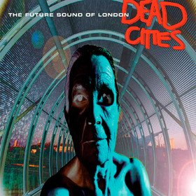 Dead Cities The Future Sound of London