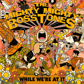 While We're At It The Mighty Mighty Bosstones