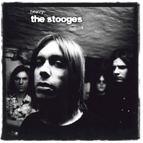 Heavy Liquid The Stooges