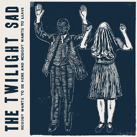 Nobody Wants To Be Here And Nobody Wants To Leave The Twilight Sad