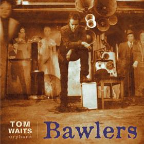Bawlers (Orphans) Tom Waits