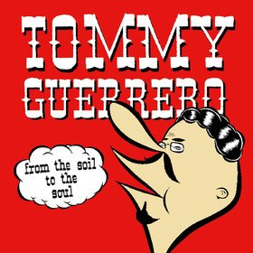From The Soil To The Soul Tommy Guerrero