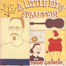 Little Bit of Somethin' Tommy Guerrero