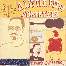 A Little Bit Of Somethin' Tommy Guerrero