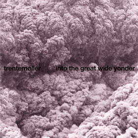 Into The Great Wide Yonder Trentemoller