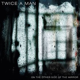 On The Other Side Of The Mirror Twice A Man