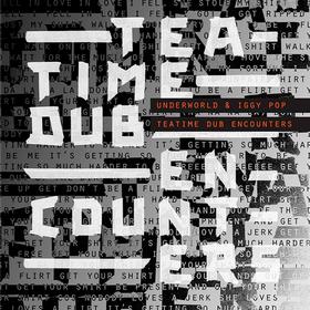 Teatime Dub Encounters Underworld & Iggy Pop