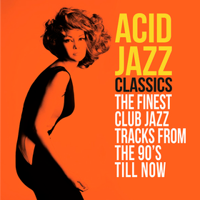 Acid Jazz Classics (The Finest Club Jazz Tracks From The 90's Till Now) Various Artists