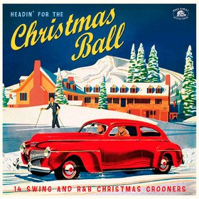 Headin' For The Christmas Ball (14 Swing And R&B Christmas Crooners) Various Artists