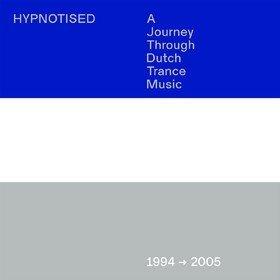 Hypnotised: A Journey Through Dutch Trance Music (1994 - 2005) Various Artists