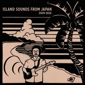 Island Sounds From Japan 2009-2016 Various Artists