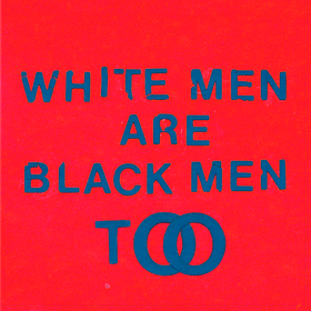 White Men Are Black Men Too Young Fathers